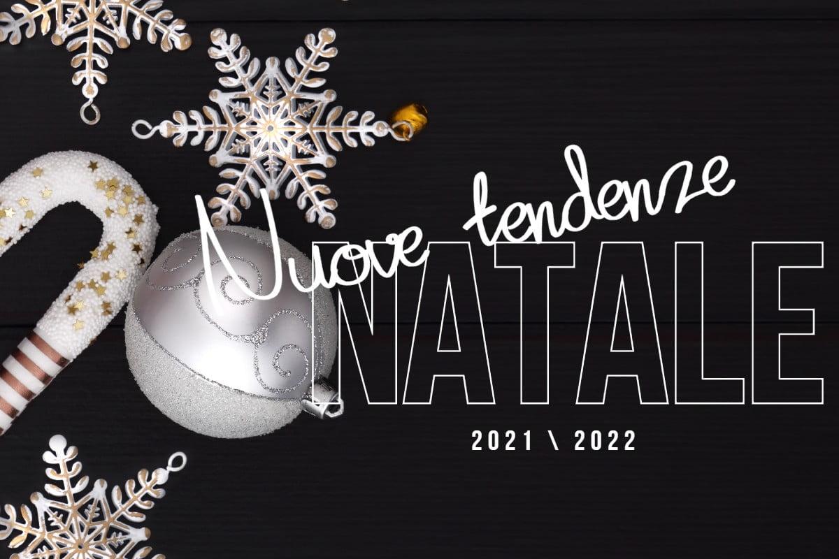 quali addobbi per il natale Natale 2021 2022